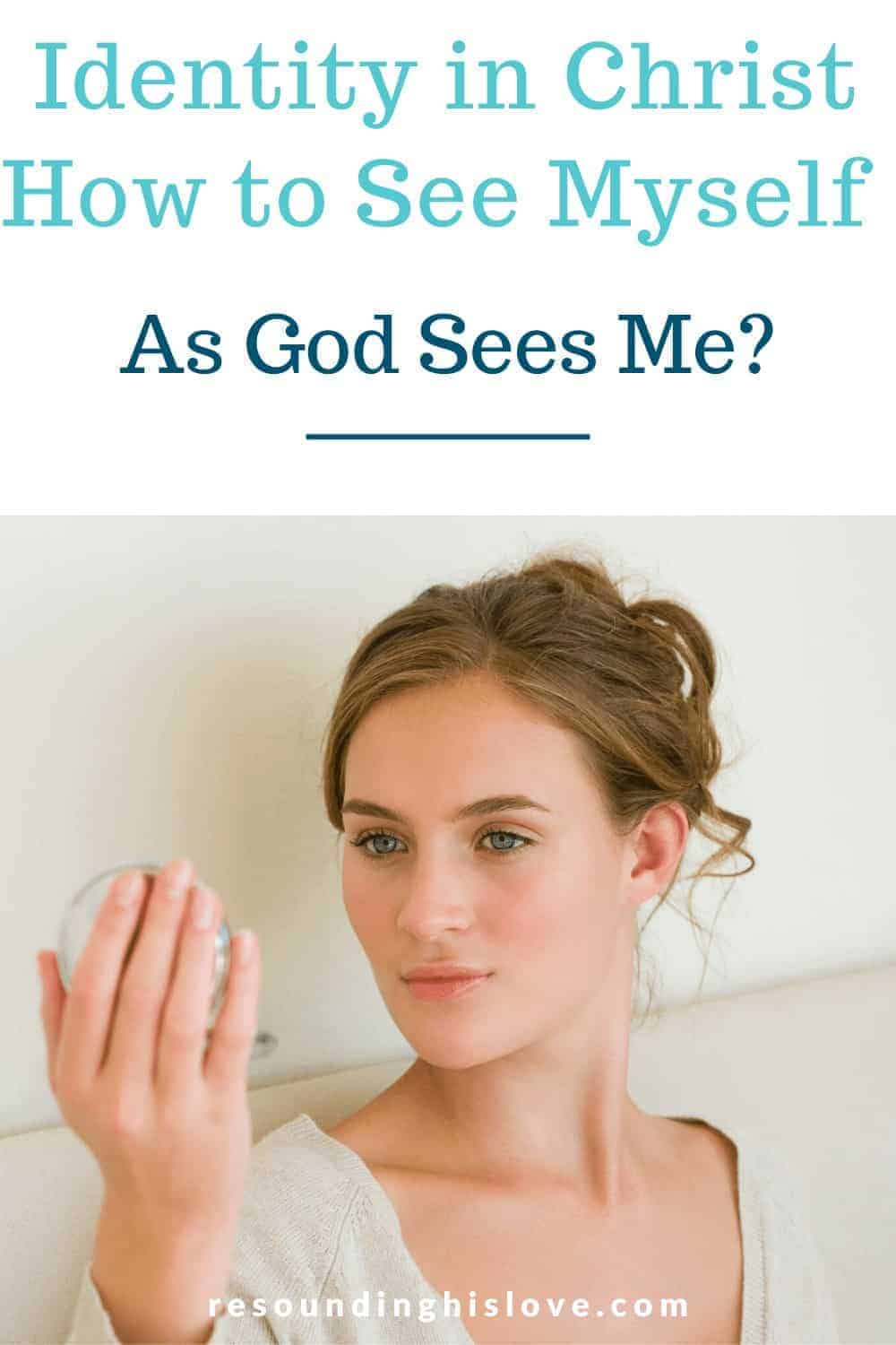an image of a woman looking at herself in a compact mirror with text reading Identity in Christ: How to See Ourselves as God Sees Us?