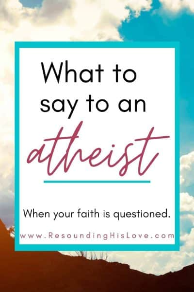 an image of a blue sky with white puffy clouds with text What to Say to an Atheist?