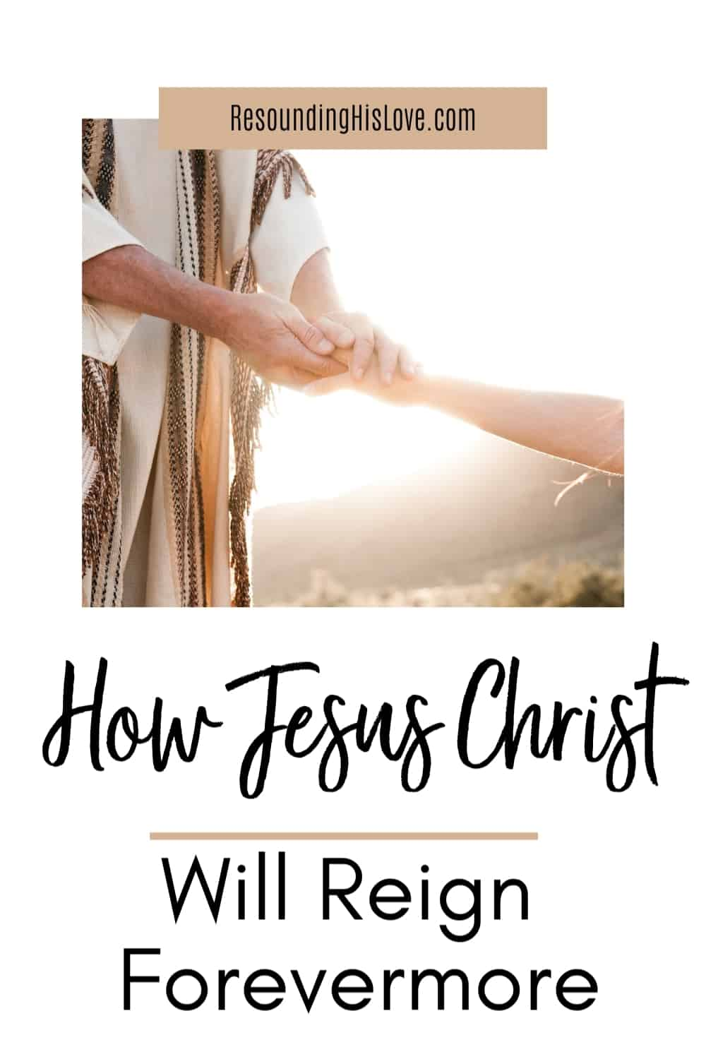 a man wearing a robe reaching out to grasp another person's hand with text How Jesus Will Reign Forevermore