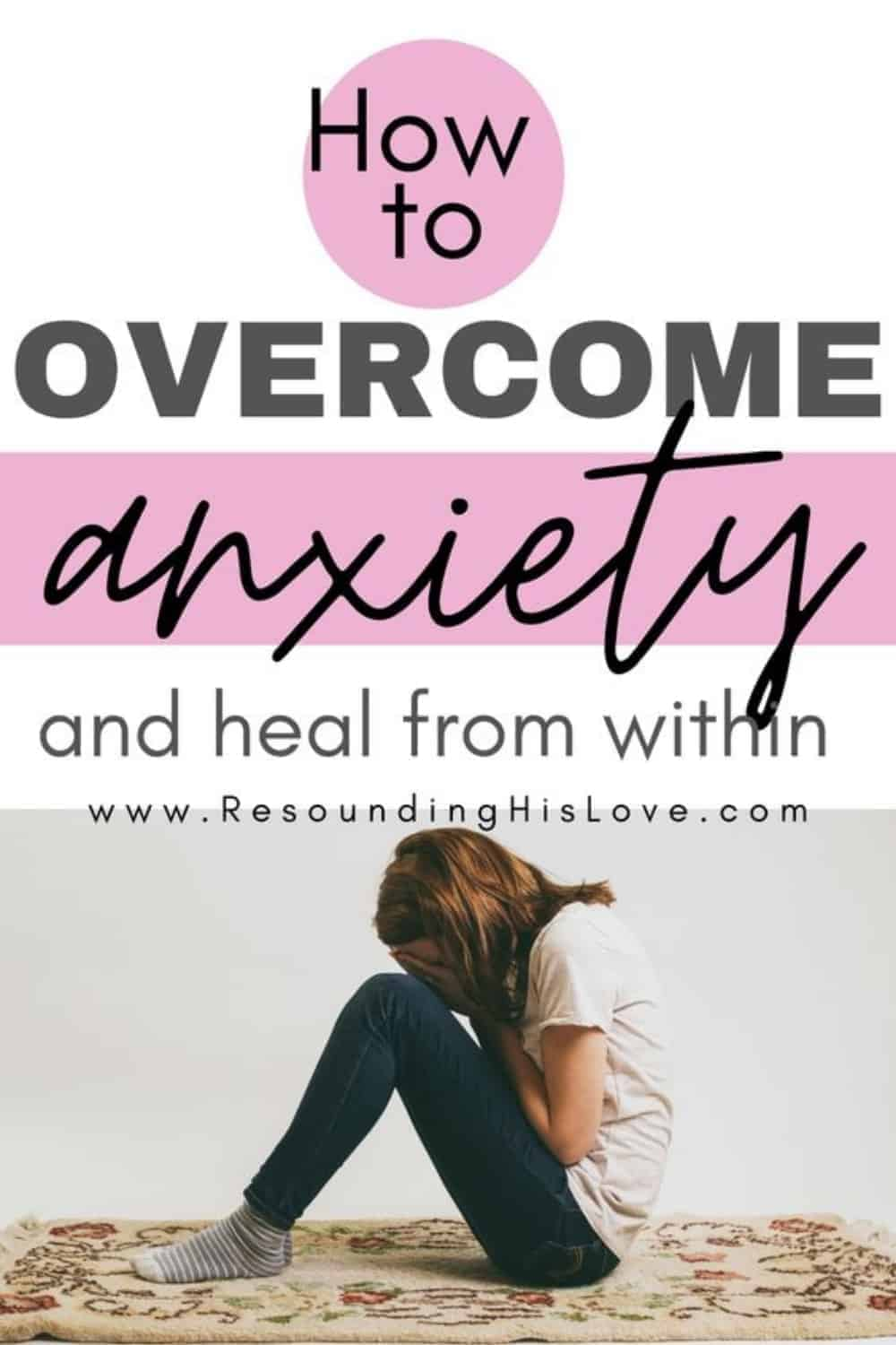 an image of a woman stooped in the floor holding knees with text How to Overcome Anxiety Attacks and Give It To God
