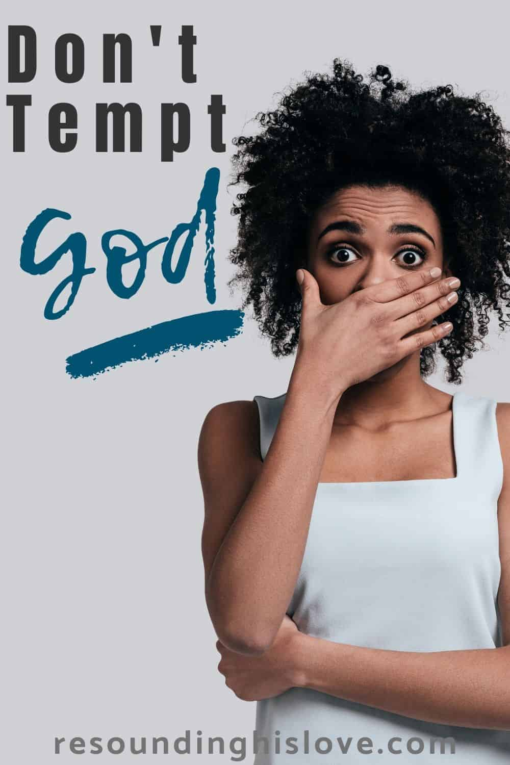 an image of a woman with her hand over her mouth with text do not test God