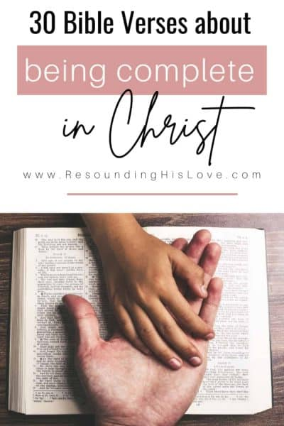 2 people holding hands on an open bible with text 30 Bible Verses about We Are Complete in Christ