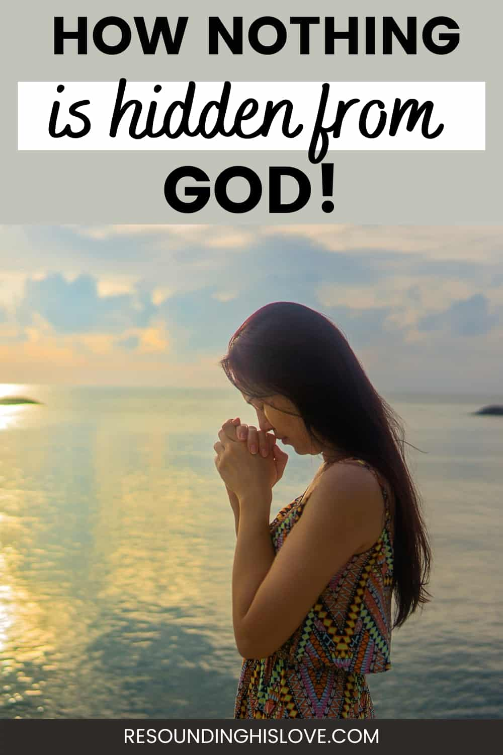 a woman with hands folden praying with a sunset beach background with text How Nothing is Hidden from God