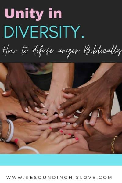 an image of multicolor hands showing unity with text Unity in Diversity: How to Diffuse Anger Biblically