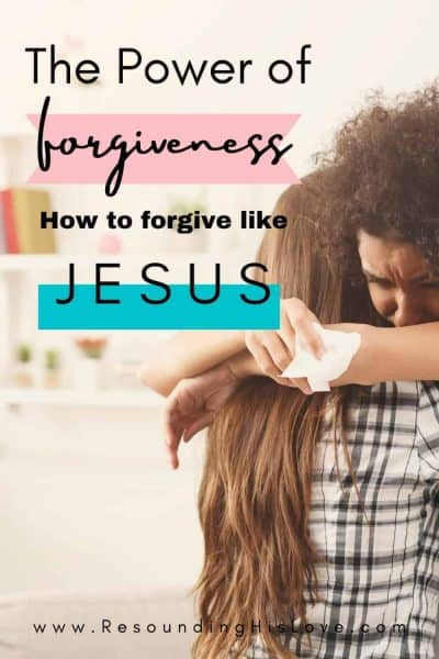 an image of two friends crying and hugging one another with text reading The Power of Forgiveness: Forgive Like Jesus
