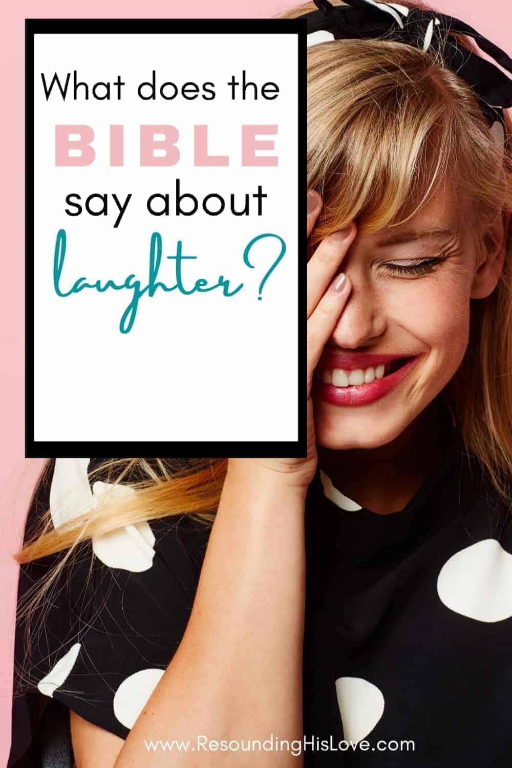 an image of a woman laughing covering her face and blushing with text reading What Does the Bible Say About Laughter?
