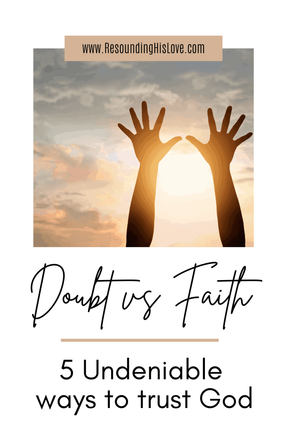 an image of a woman's hands stretching towards heaven in a golden sunset background with text doubt vs faith 5 Undeniable Ways to Trust God