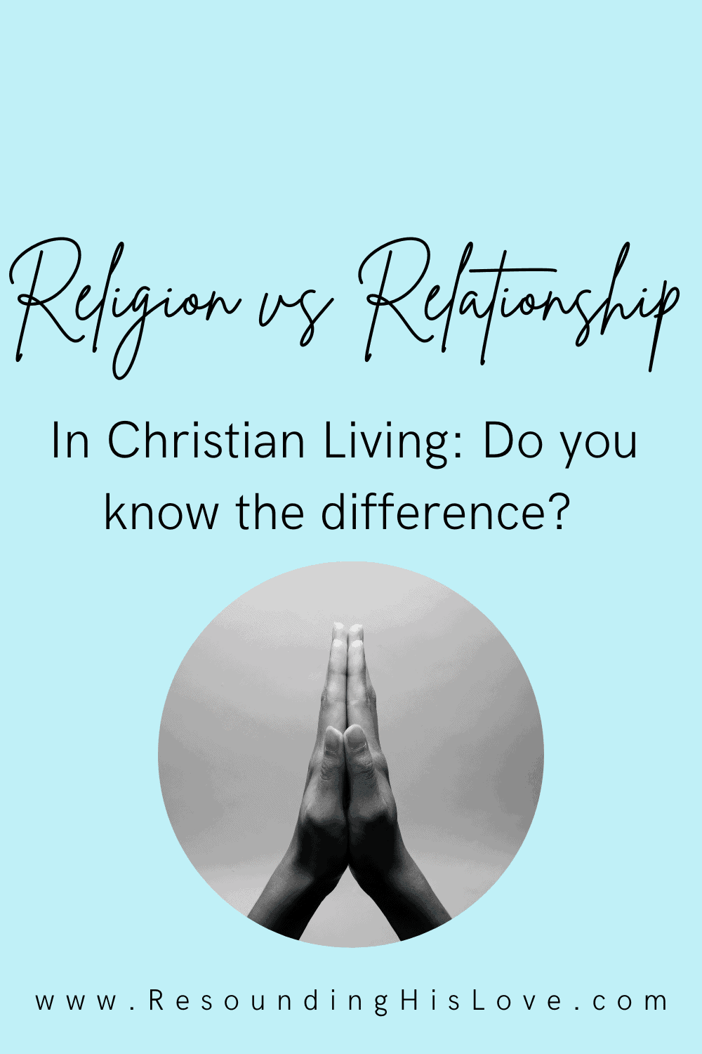 an image of hands in praying position with text Religion vs Relationship with Jesus Christ: Do You Know the Difference?