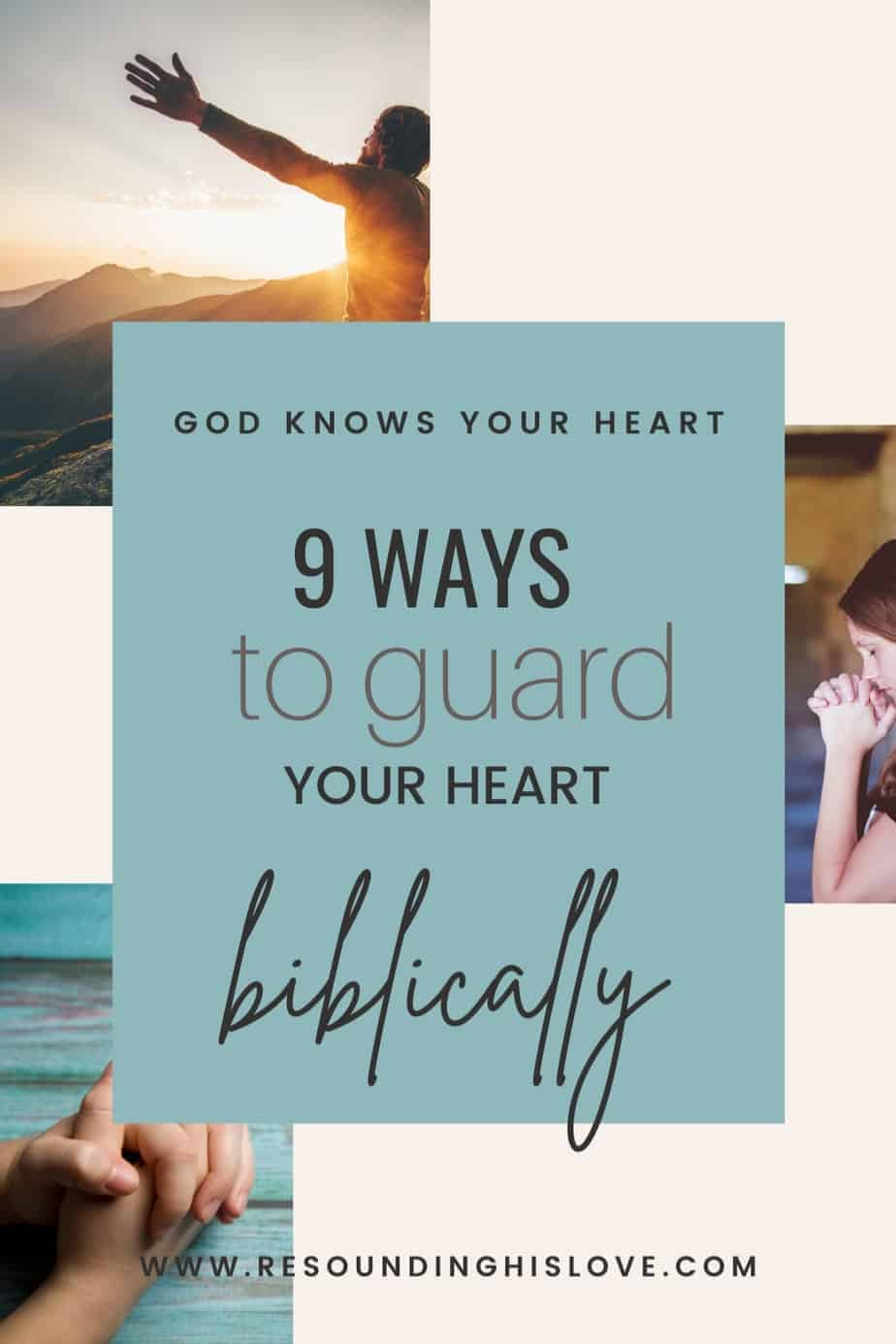 hands folded laying on a blue table, a man with arms raised sitting on a mountain, a young woman sitting in a field with hands crossed in prayer with text9 Ways to Guard Your Heart Biblically