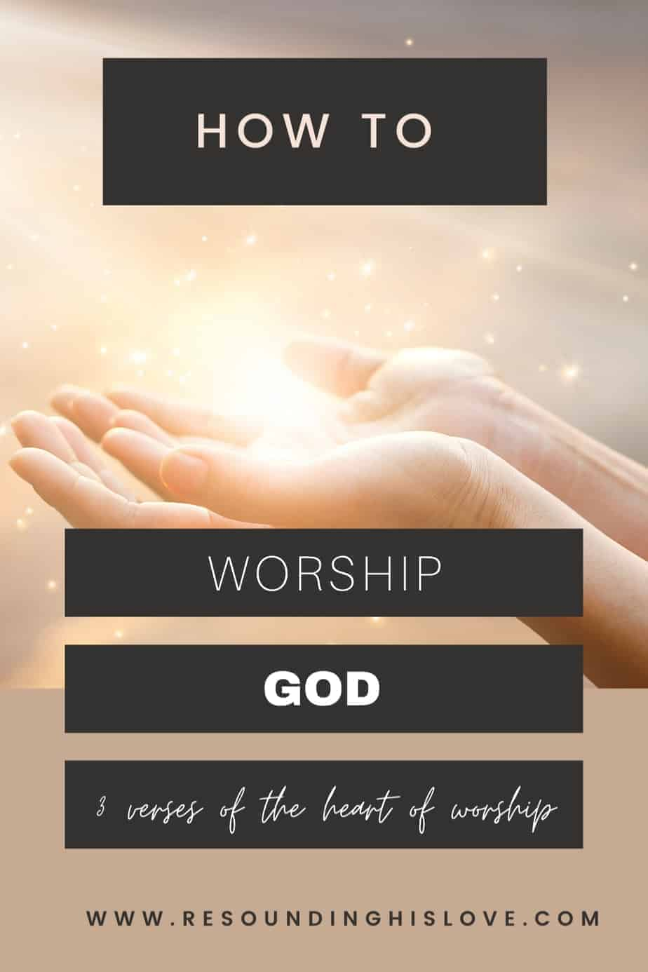hands open and lifted in praise with a golden and brown sunset in the brown sunset in the background with text How YOU Should Worship God with a Heart of Worship
