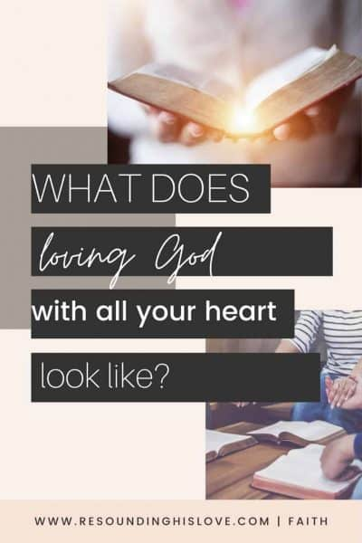 multiple images of men and woman with an open bible with text What Does Loving God with ALL Your Heart Mean?