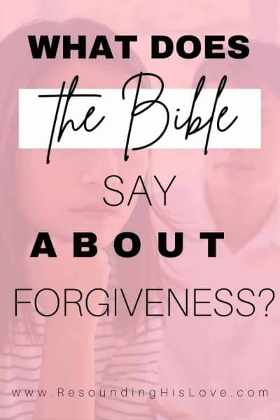 What does the Bible say about forgiveness? Do you know the steps of forgiving someone biblically? If not, here are 15 Bible verses to teach you forgiveness