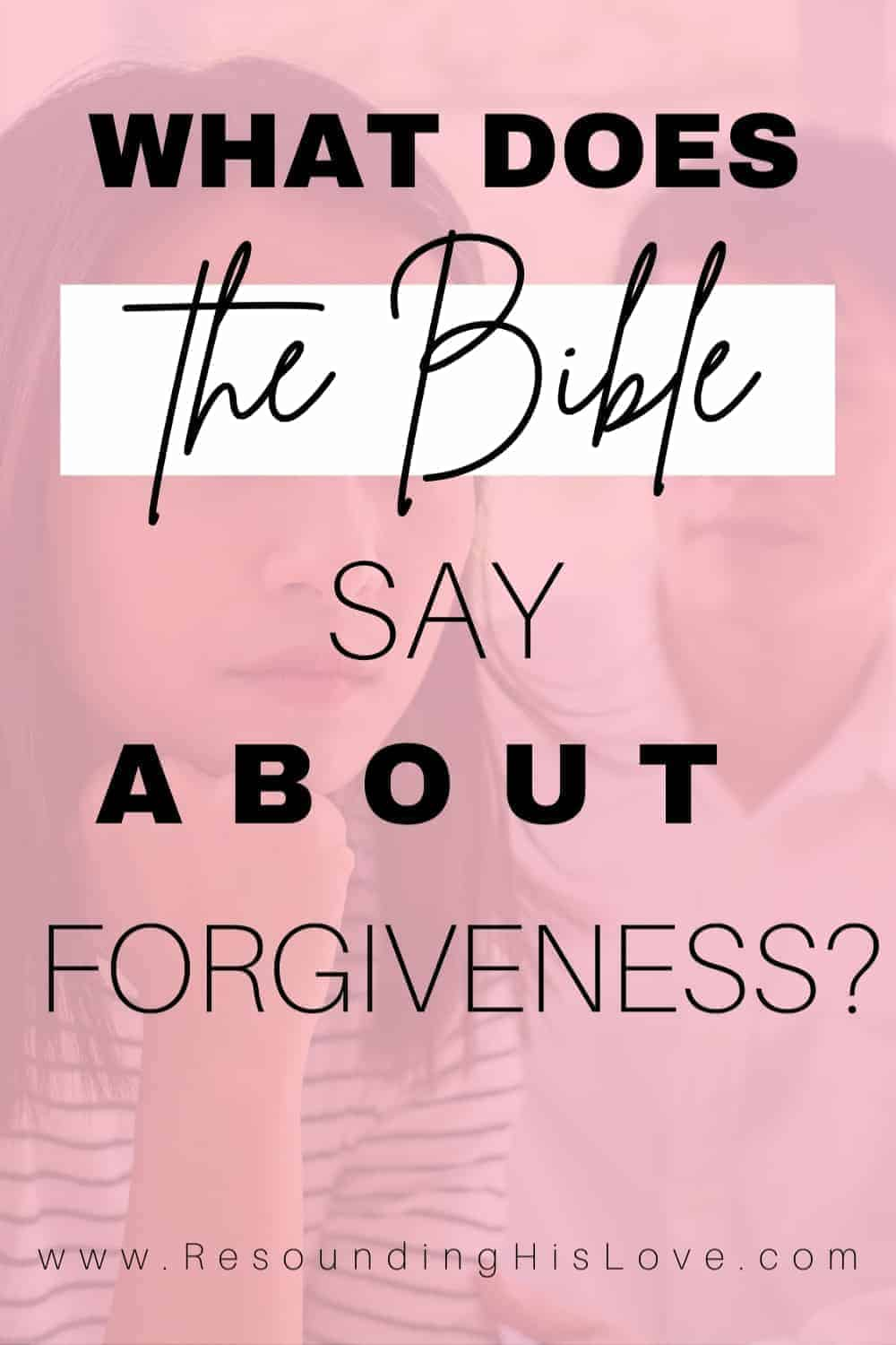 What does the Bible say about forgiveness? Power in Forgiveness
