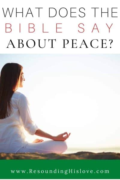 a woman sitting with legs folded eyes closed, palms up, in prayer with text What Does the Bible Say About Peace?