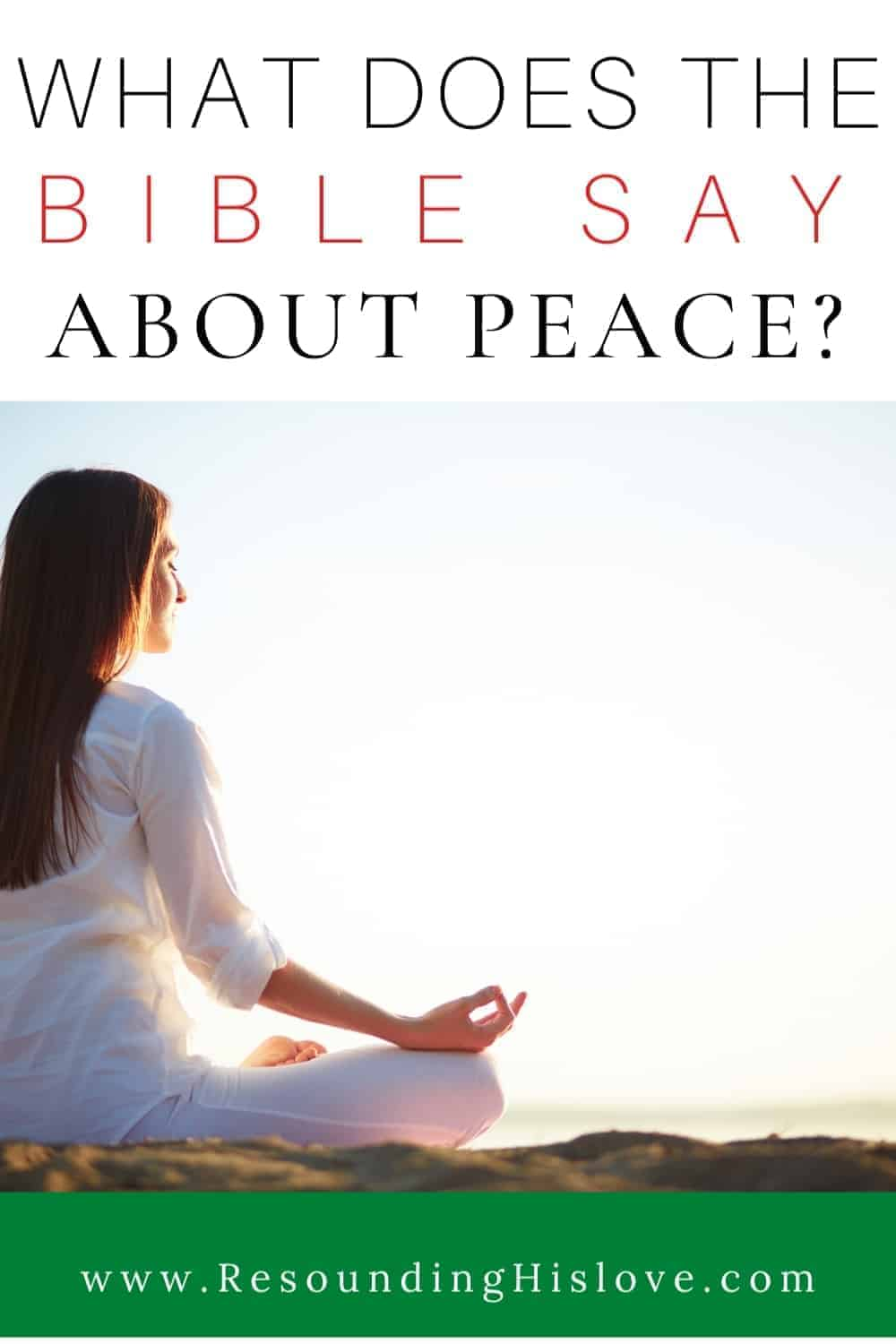 a woman sitting with legs folded eyes closed, palms up, in prayer, with text What Does the Bible Say About Peace?