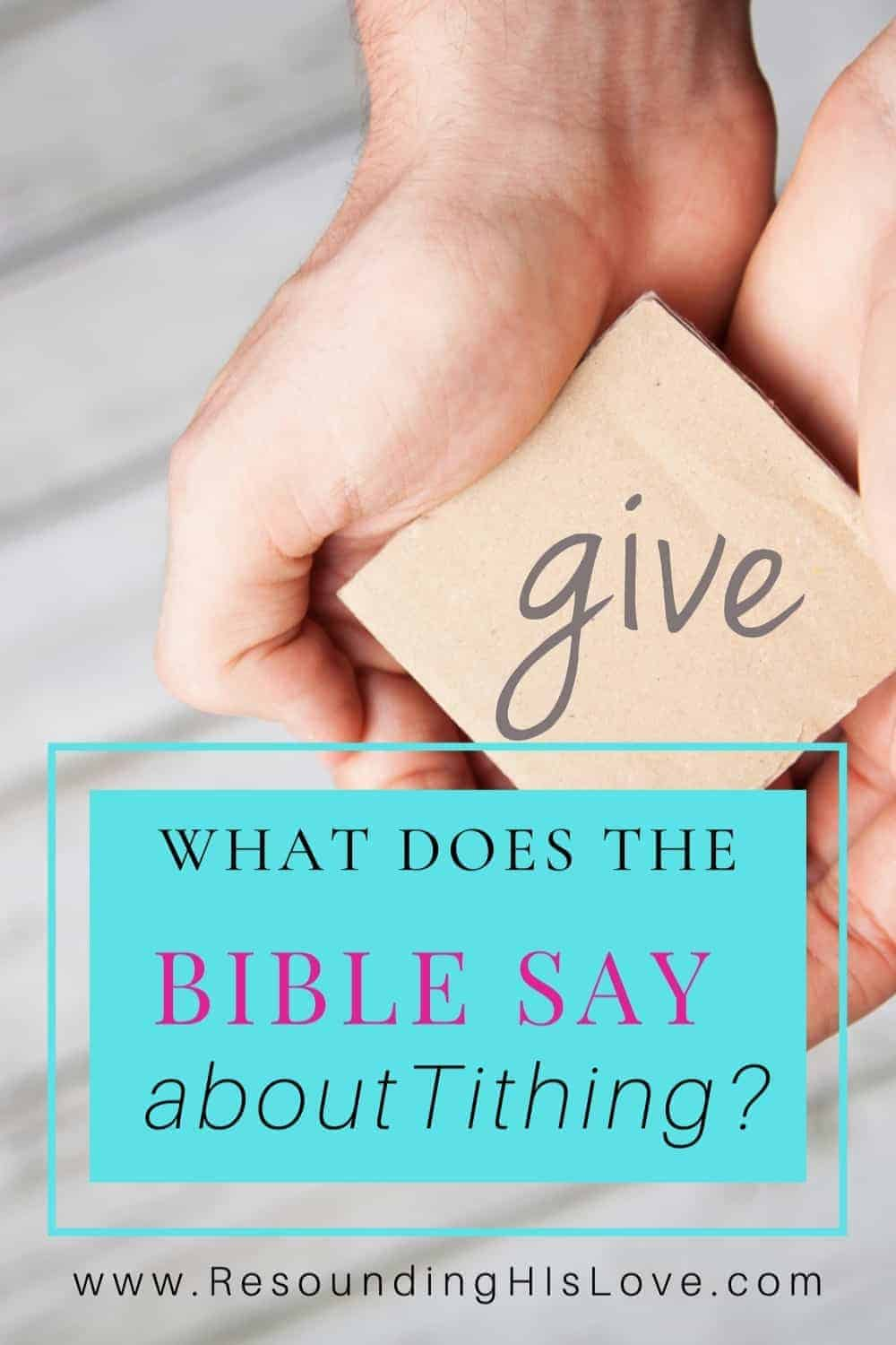 hands cupped holding a give post it note with text What Does the Bible Say About Tithing?