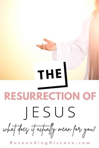 an image of a man wearing a white robe with arm extended and a bright light in the background with text The Resurrection of Jesus: What Does This Actually Mean for You?
