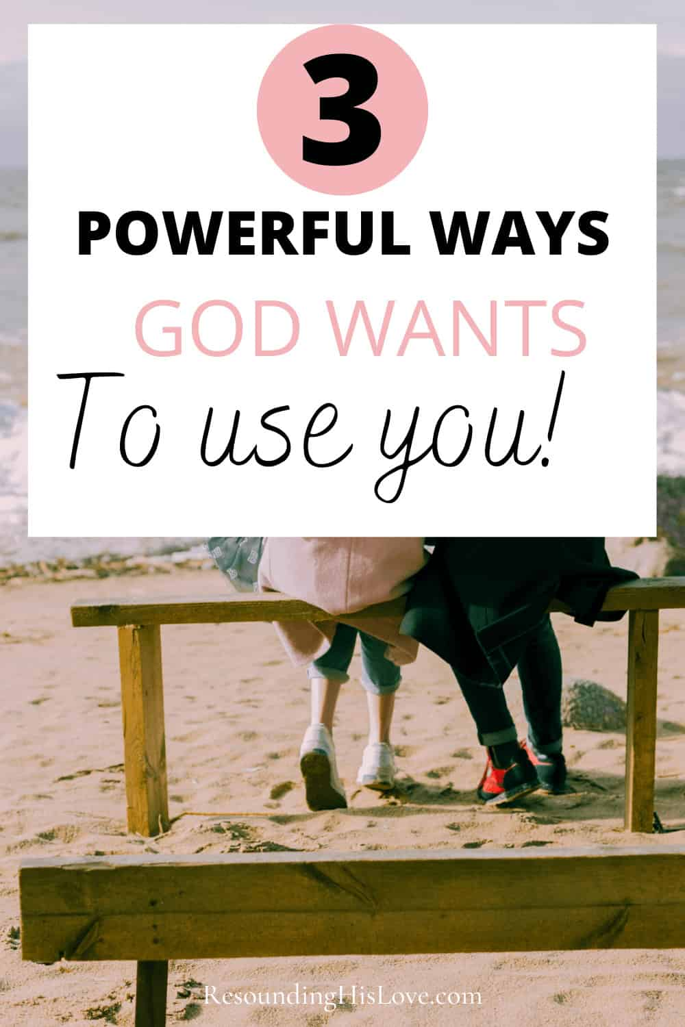 a couple sitting a bench talking with text Do YOU Know God Wants to Use You? Here are 3 Powerful Ways!