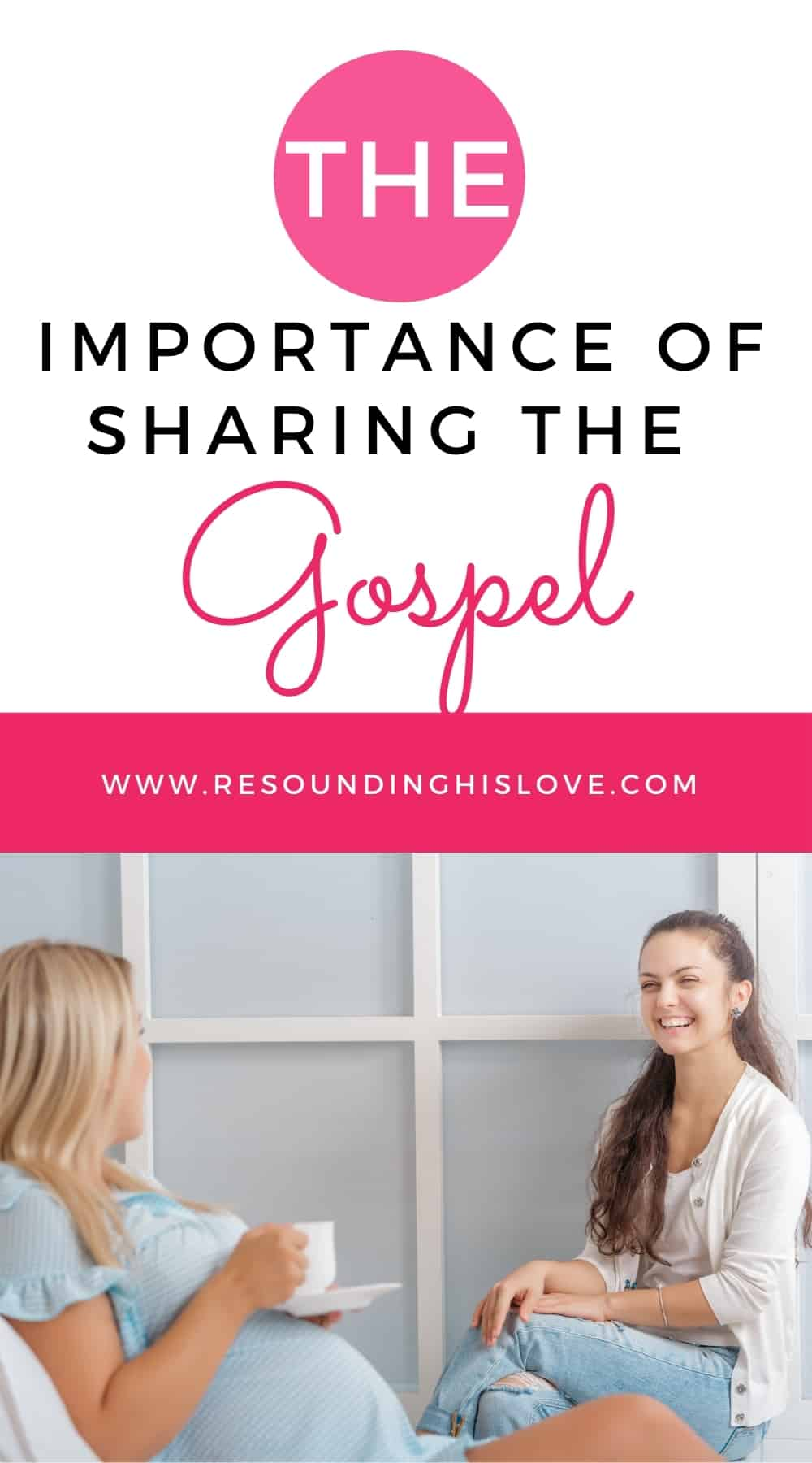 two women sitting in chairs talking and drinking coffee with text Are YOU Sharing the Gospel? Why this is Important!