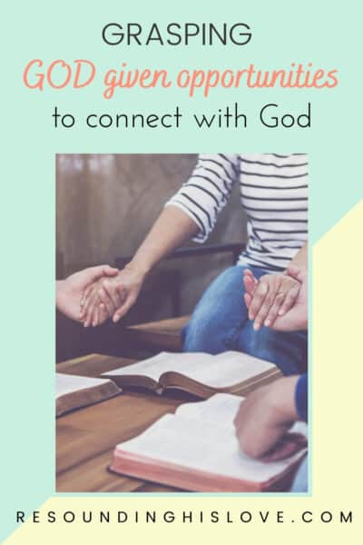 a group of people holding hands and praying with text Are YOU Grasping God Given Opportunities to Connect with God?