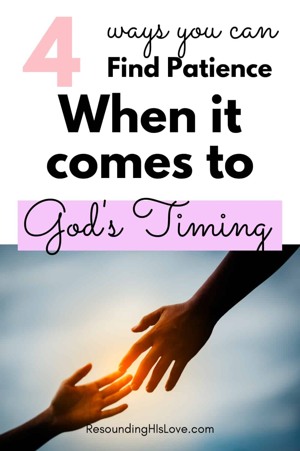 one hand reaching out for another hand with text God's Timing: 4 Ways You Can Find Patience in the Waiting