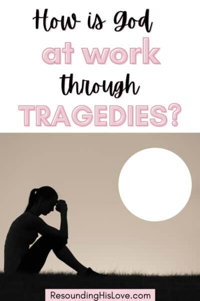 a shadow of a woman with her elbow on her knee with text reading How is God at Work through Tragedies?