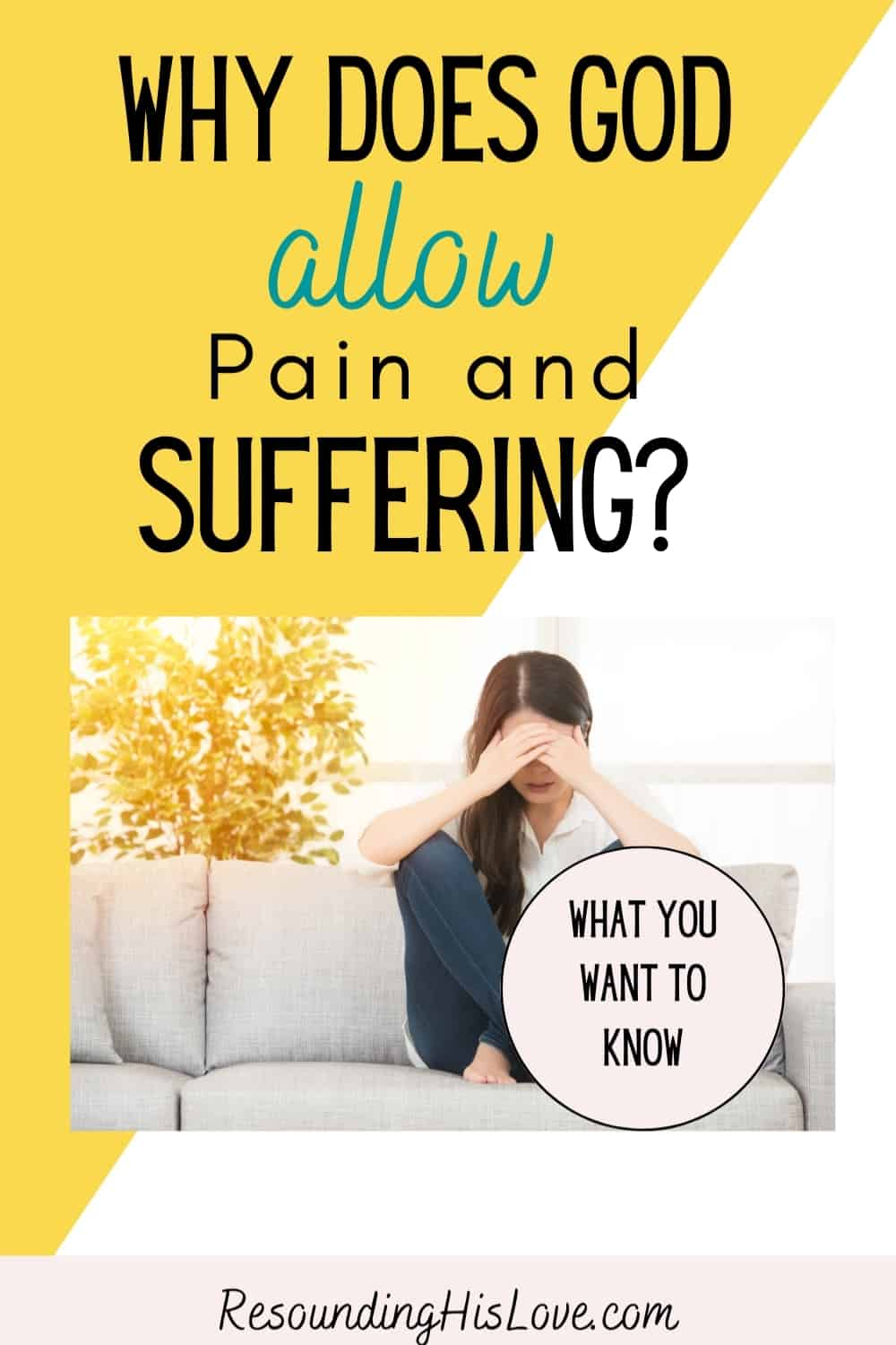 a lady on a white couch holding her knees to her head with text Why Does God Allow Pain and Suffering?