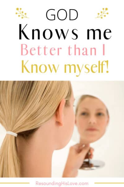 a blonde haired woman looking into a compact mirror with text How God Knows Me Better (and YOU)Than I Know Myself