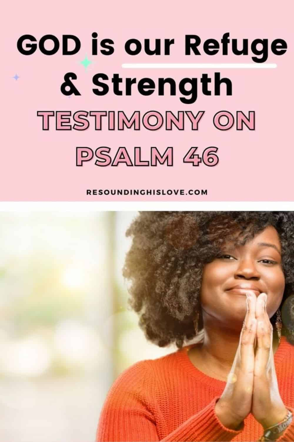a woman wearing an orange shirt smiling with hands together with text God is Our Refuge and Strength Testimony on Psalm 46
