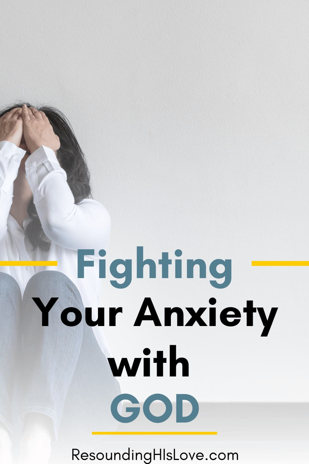 a woman wearing white leaned against the wall with her arms covering her face with text The Truth About Fighting Anxiety, Everybody Should Know