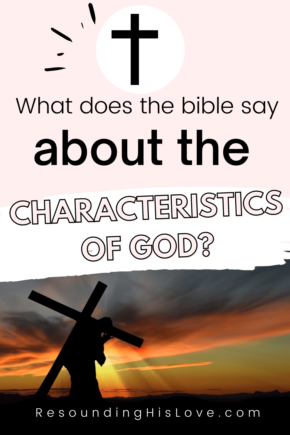 Jesus carrying a cross on His shoulders with a sunset background with text What Does the Bible Say About the Characteristics of God