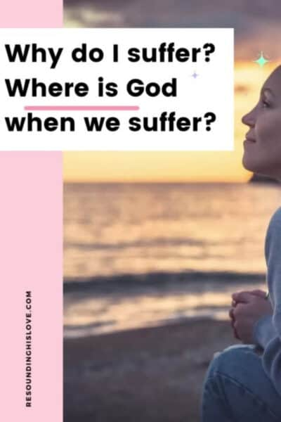 a woman on a sunset beach looking towards Heaven with text Why Do I Suffer? Where is God When We Suffer?