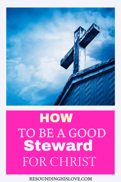 a church steeple with a cross on top with text How to Be a Good Steward for Christ