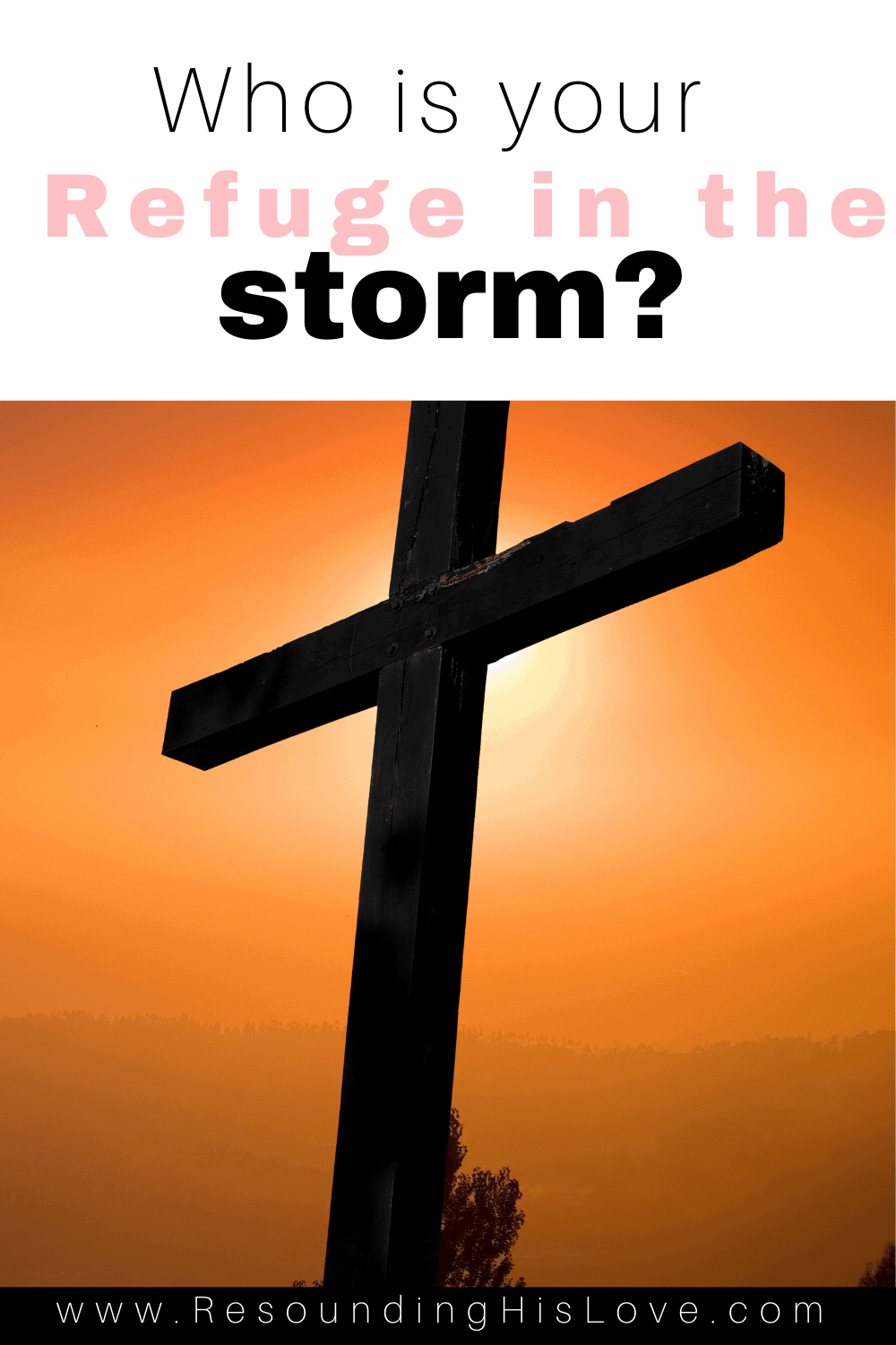 a large cross in a golden sunset background with text Who is Your Refuge in the Storm?