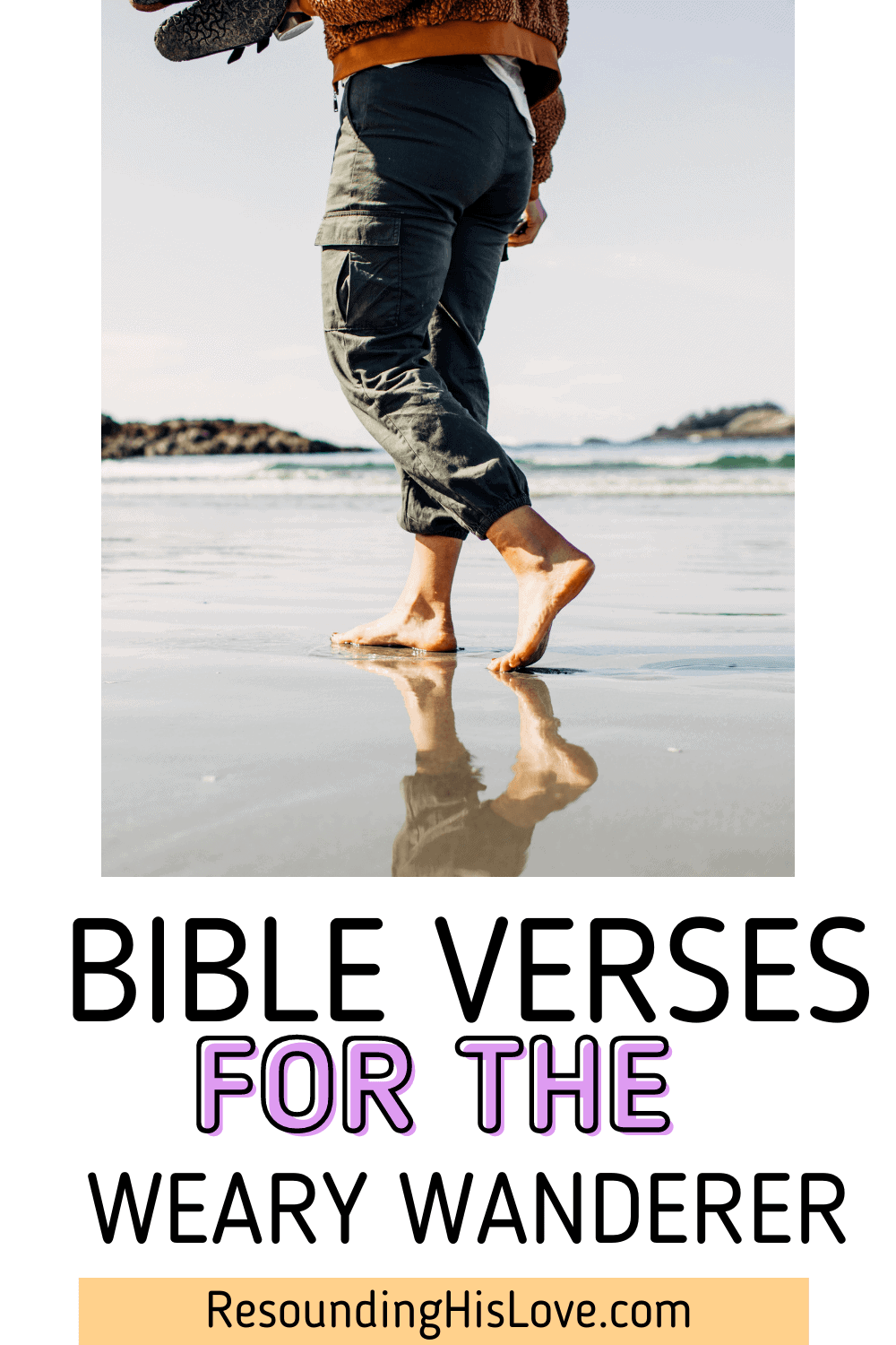 a person walking on the beach barefoot with text Bible Verses for the Weary Wanderer