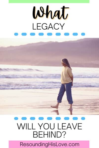 a woman walking along the beach looking out in a distance with text What Legacy Will YOU Leave Behind