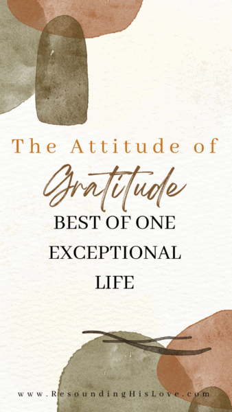 An attitude of Gratitude Best of One Exceptional Life